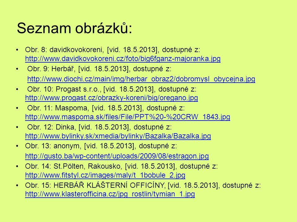 Seznam obrázků: Obr. 8: davidkovokoreni, [vid. 18.5.2013], dostupné z: http://www.davidkovokoreni.cz/foto/big6fganz-majoranka.jpg.